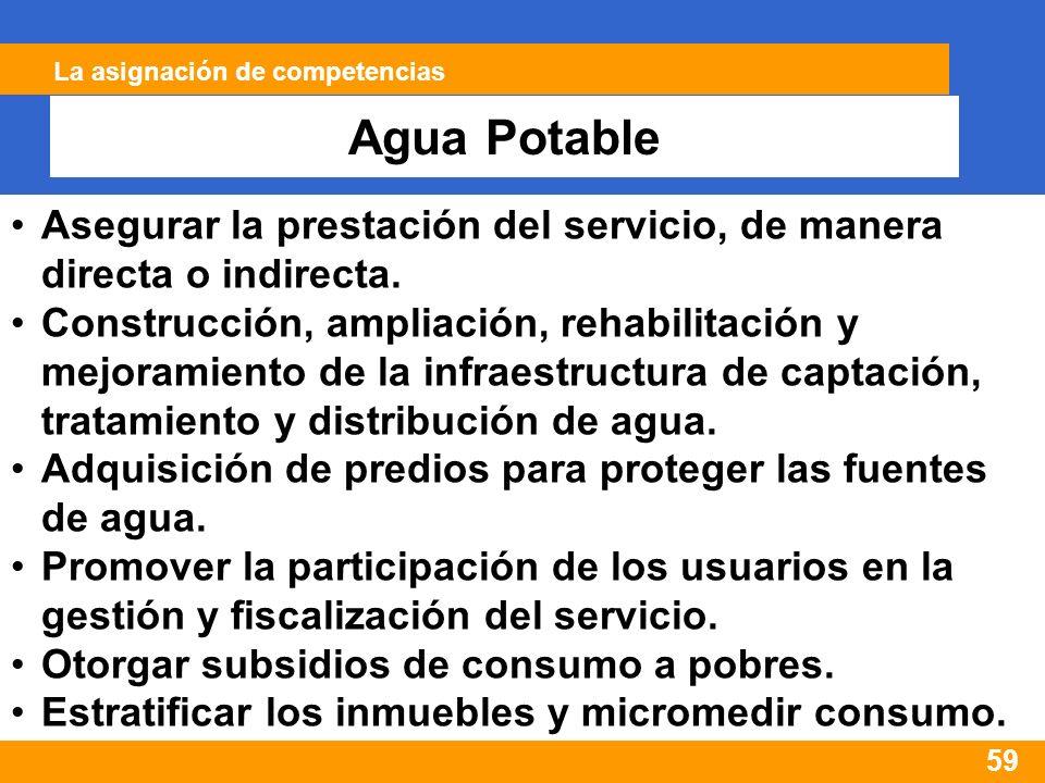 59 La asignación de competencias Agua Potable Asegurar la prestación del servicio, de manera directa o indirecta.