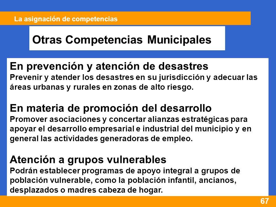 67 En prevención y atención de desastres Prevenir y atender los desastres en su jurisdicción y adecuar las áreas urbanas y rurales en zonas de alto riesgo.