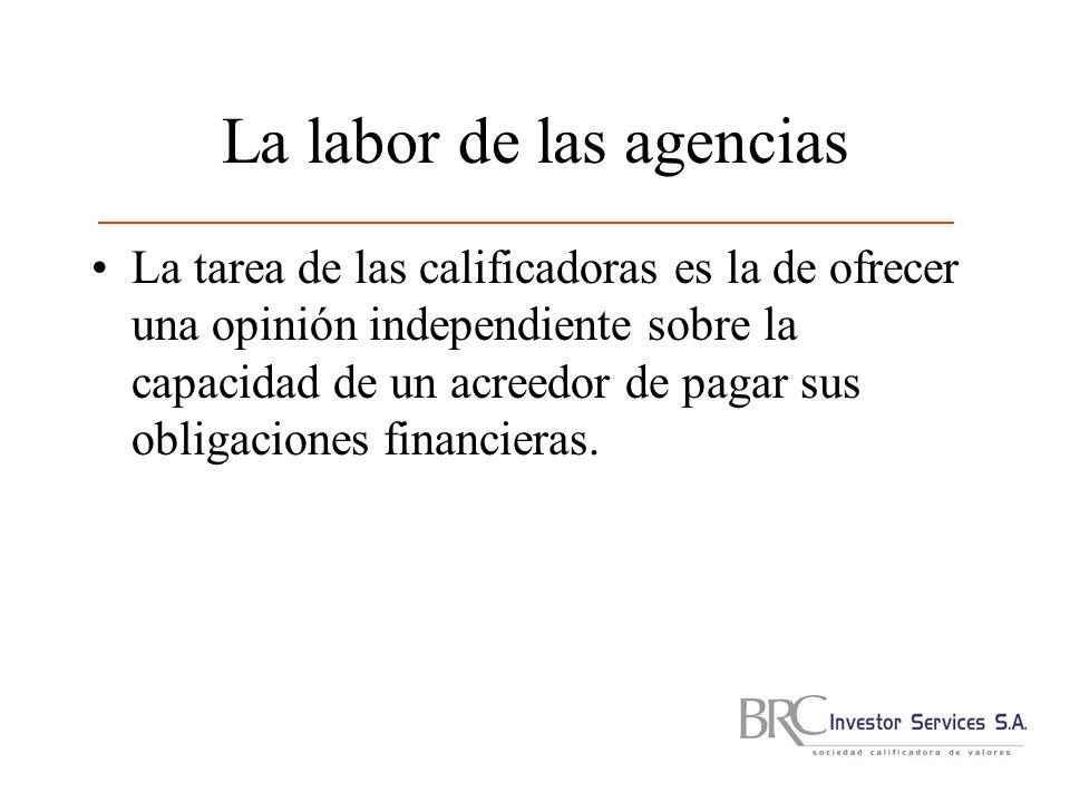 La labor de las agencias La tarea de las calificadoras es la de ofrecer una opinión independiente sobre la capacidad de un acreedor de pagar sus obligaciones financieras.