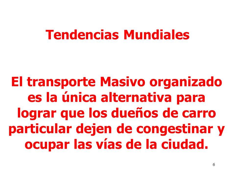 6 Tendencias Mundiales El transporte Masivo organizado es la única alternativa para lograr que los dueños de carro particular dejen de congestinar y ocupar las vías de la ciudad.