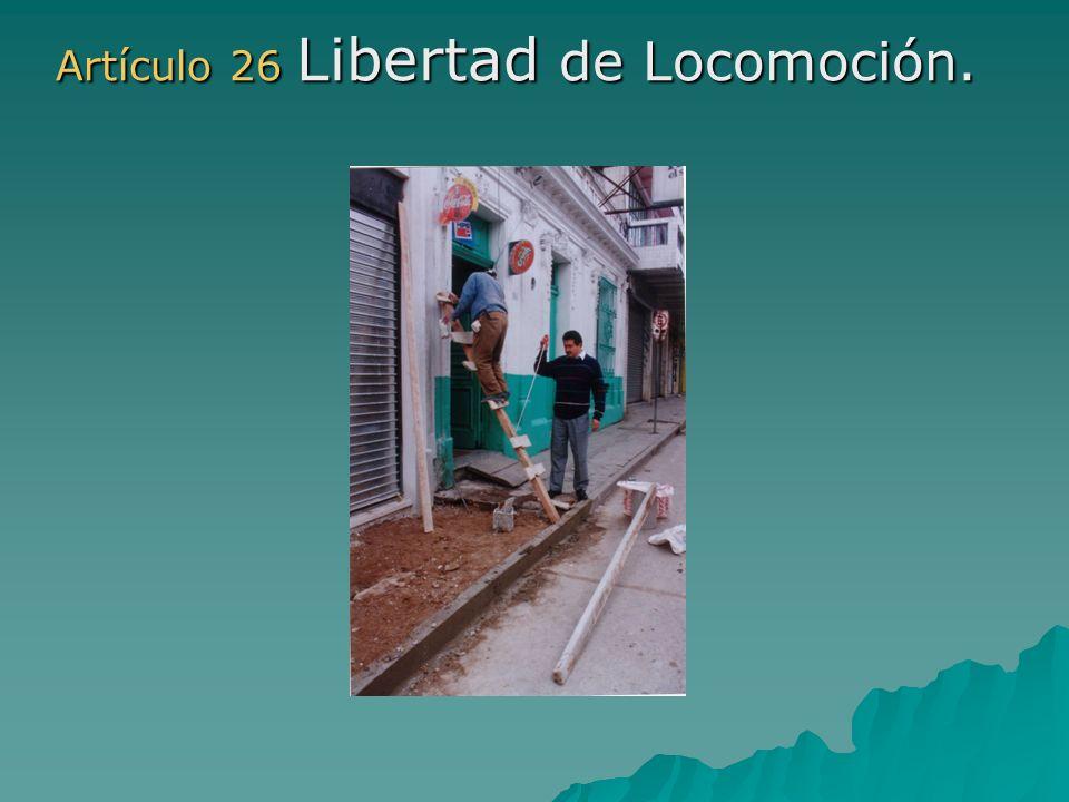 Artículo 26 Libertad de Locomoción. Artículo 26 Libertad de Locomoción.