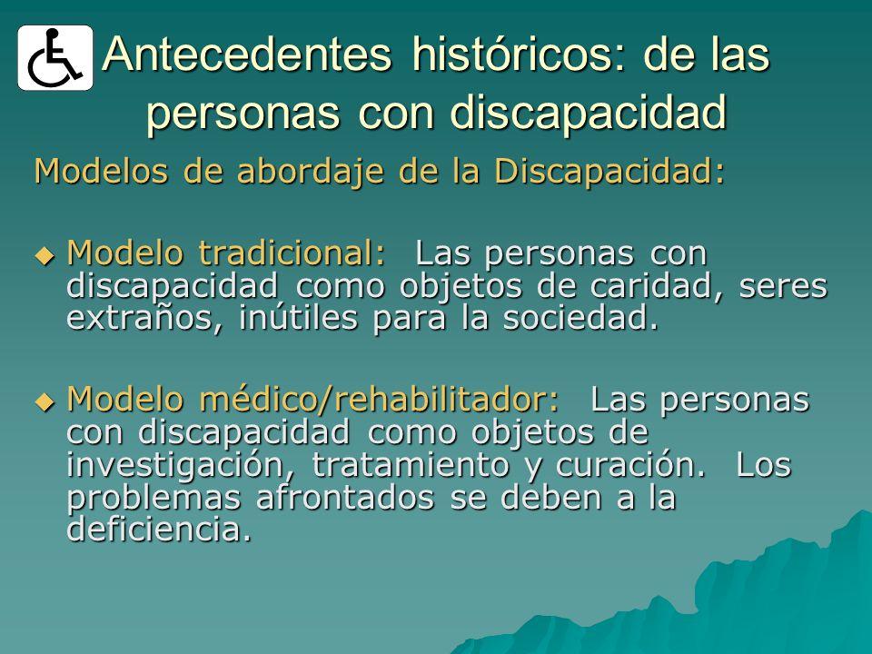 Antecedentes históricos: de las personas con discapacidad Modelos de abordaje de la Discapacidad: Modelo tradicional: Las personas con discapacidad co