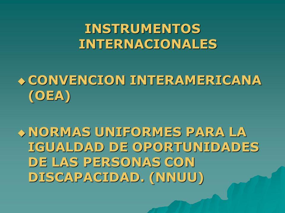 INSTRUMENTOS INTERNACIONALES CONVENCION INTERAMERICANA (OEA) CONVENCION INTERAMERICANA (OEA) NORMAS UNIFORMES PARA LA IGUALDAD DE OPORTUNIDADES DE LAS