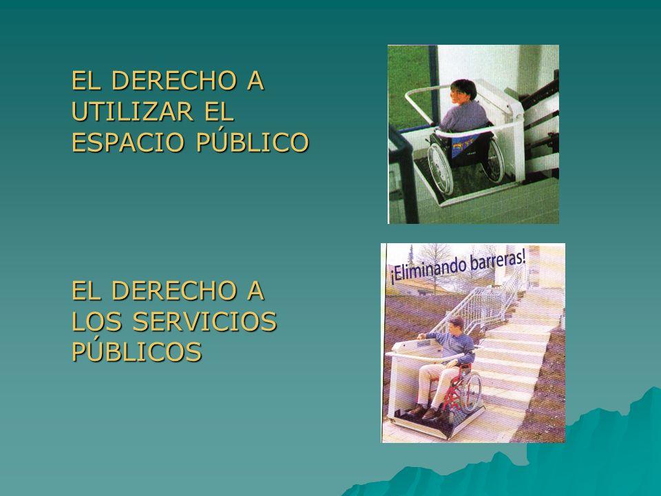 EL DERECHO A UTILIZAR EL ESPACIO PÚBLICO EL DERECHO A LOS SERVICIOS PÚBLICOS
