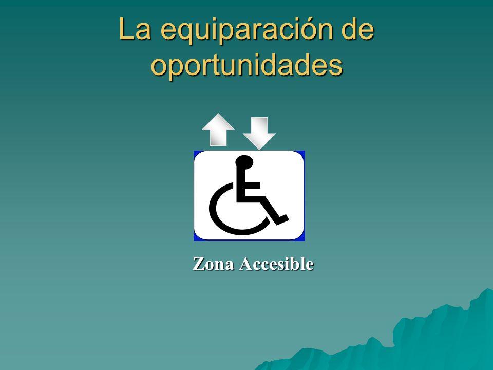 La equiparación de oportunidades Zona Accesible