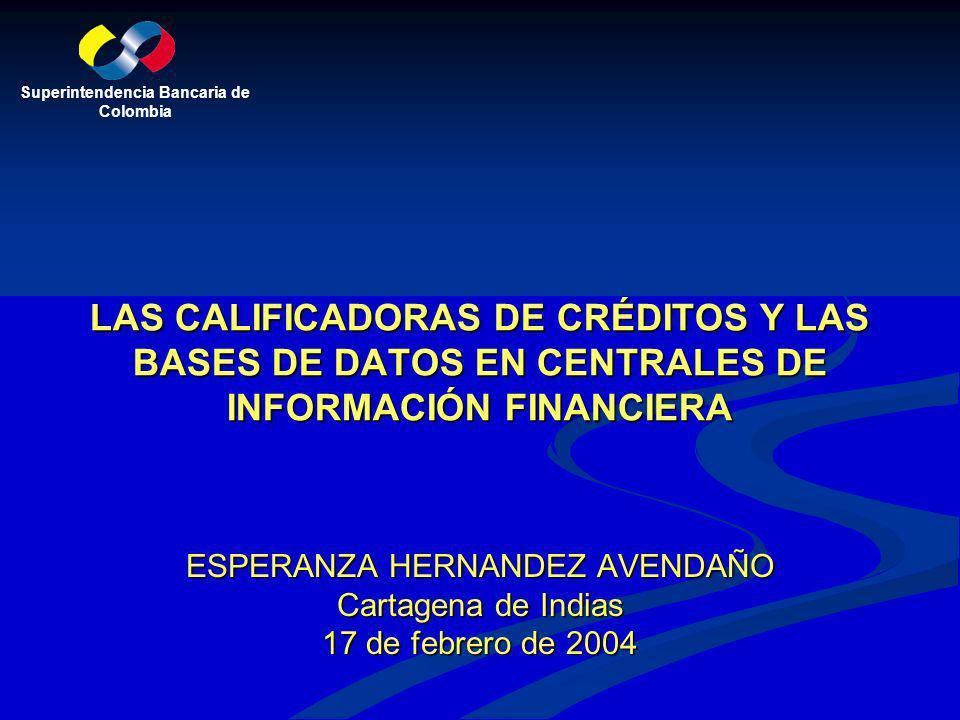 Superintendencia Bancaria de Colombia LAS CALIFICADORAS DE CRÉDITOS Y LAS BASES DE DATOS EN CENTRALES DE INFORMACIÓN FINANCIERA ESPERANZA HERNANDEZ AV