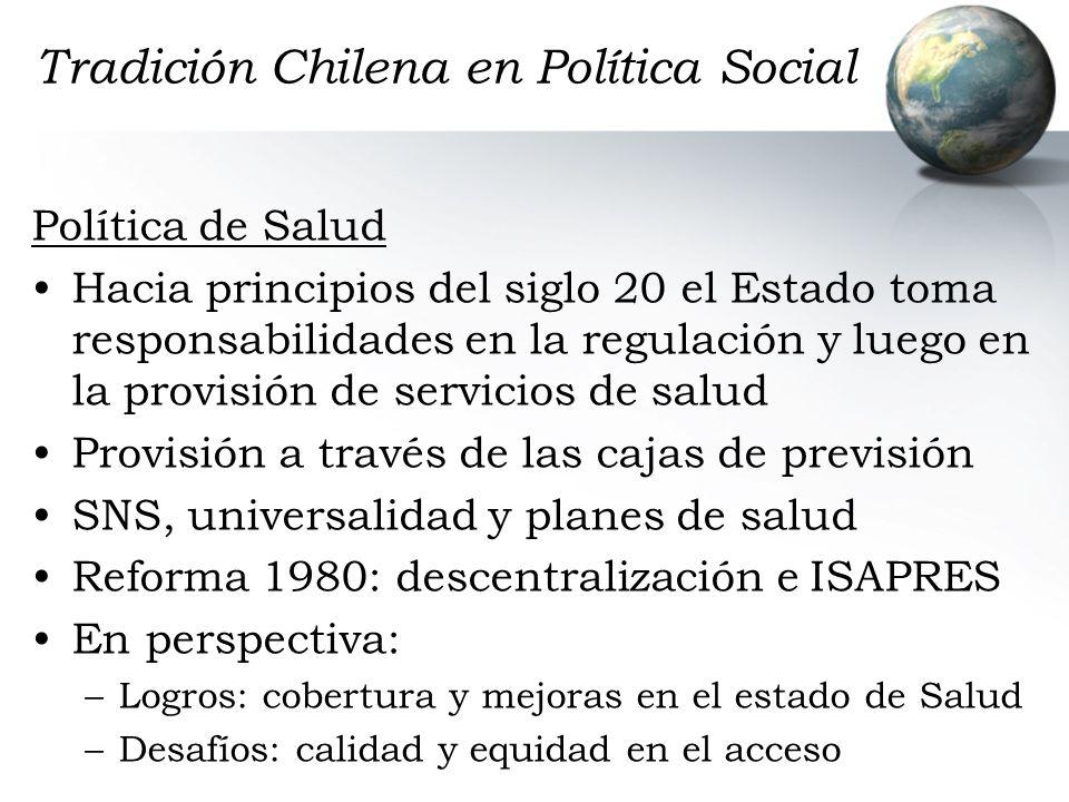 Tradición Chilena en Política Social Política de Salud Hacia principios del siglo 20 el Estado toma responsabilidades en la regulación y luego en la p