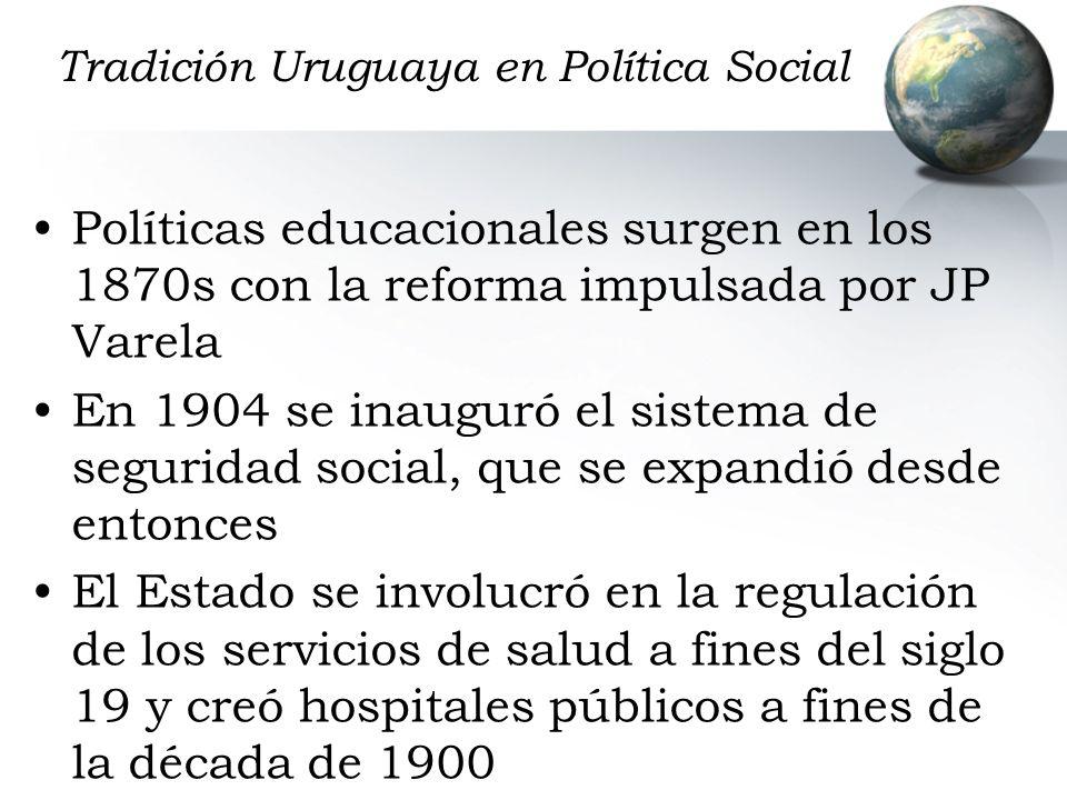 Tradición Uruguaya en Política Social Políticas educacionales surgen en los 1870s con la reforma impulsada por JP Varela En 1904 se inauguró el sistem
