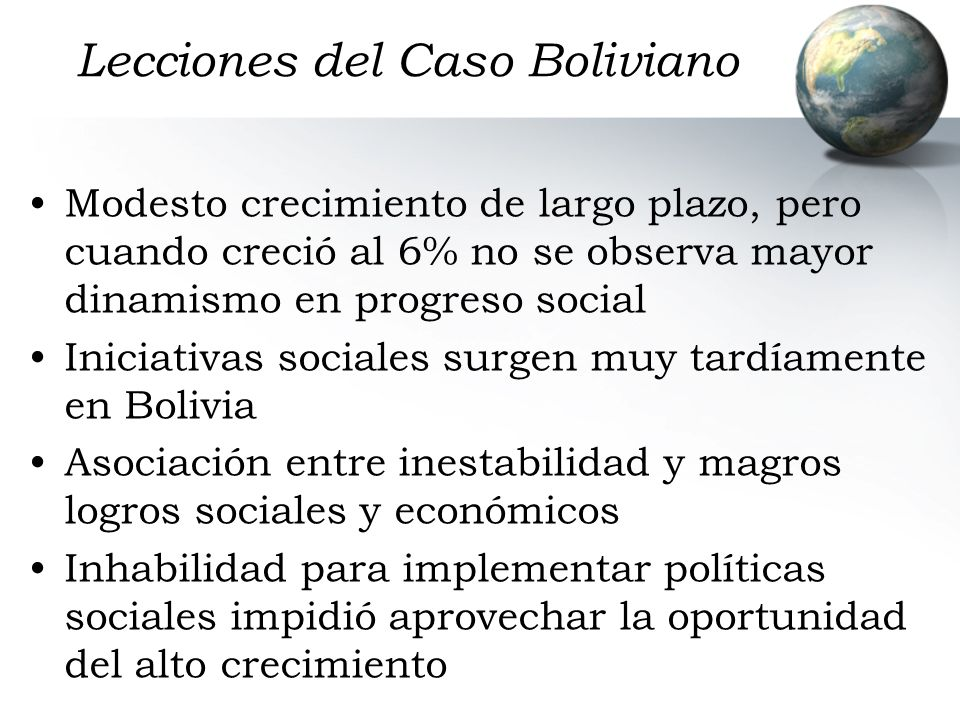Lecciones del Caso Boliviano Modesto crecimiento de largo plazo, pero cuando creció al 6% no se observa mayor dinamismo en progreso social Iniciativas