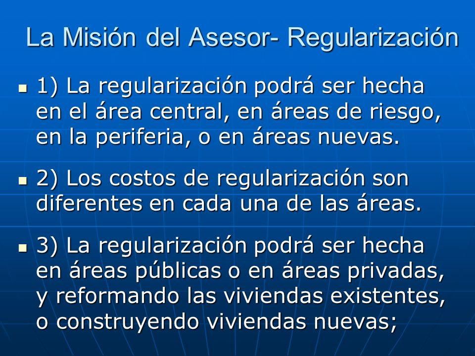 La Misión del Asesor- Regularización 1) La regularización podrá ser hecha en el área central, en áreas de riesgo, en la periferia, o en áreas nuevas.