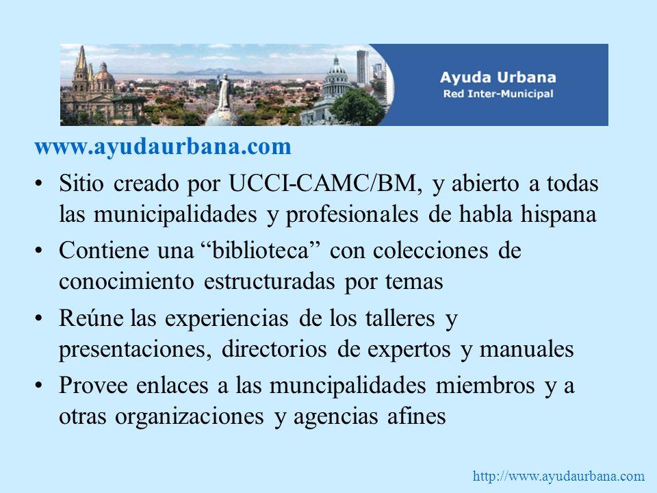 http://www.ayudaurbana.com www.ayudaurbana.com Sitio creado por UCCI-CAMC/BM, y abierto a todas las municipalidades y profesionales de habla hispana C