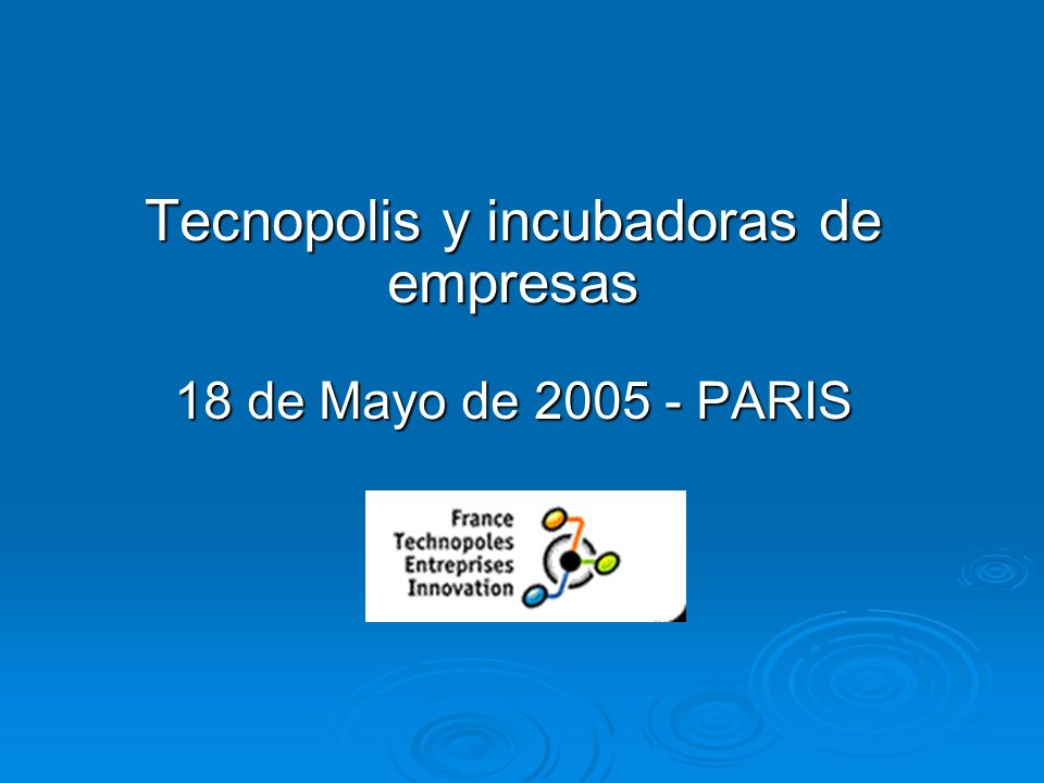 Tecnopolis y incubadoras de empresas 18 de Mayo de 2005 - PARIS