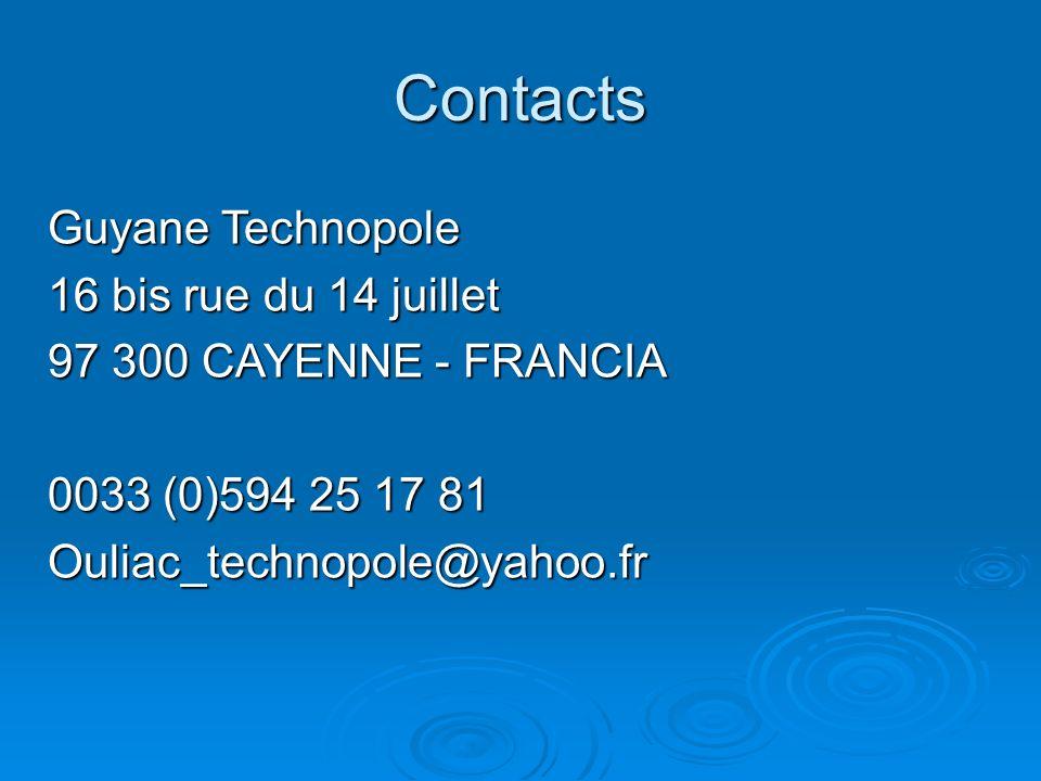 Contacts Guyane Technopole 16 bis rue du 14 juillet 97 300 CAYENNE - FRANCIA 0033 (0)594 25 17 81 Ouliac_technopole@yahoo.fr