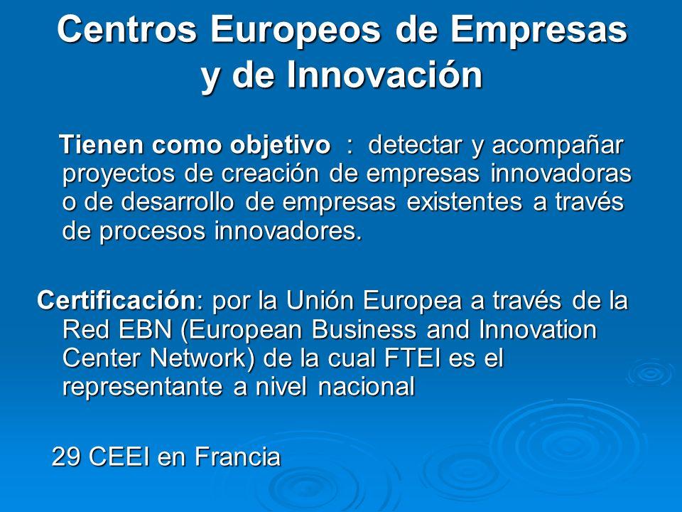 Centros Europeos de Empresas y de Innovación Tienen como objetivo : detectar y acompañar proyectos de creación de empresas innovadoras o de desarrollo de empresas existentes a través de procesos innovadores.