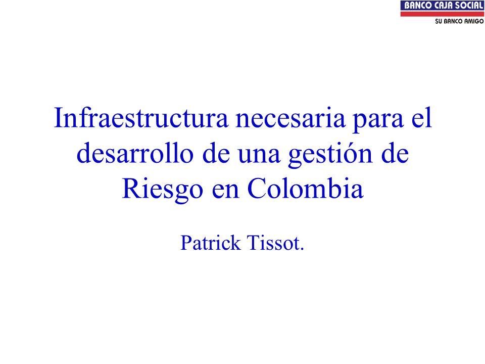 Infraestructura necesaria para el desarrollo de una gestión de Riesgo en Colombia Patrick Tissot.