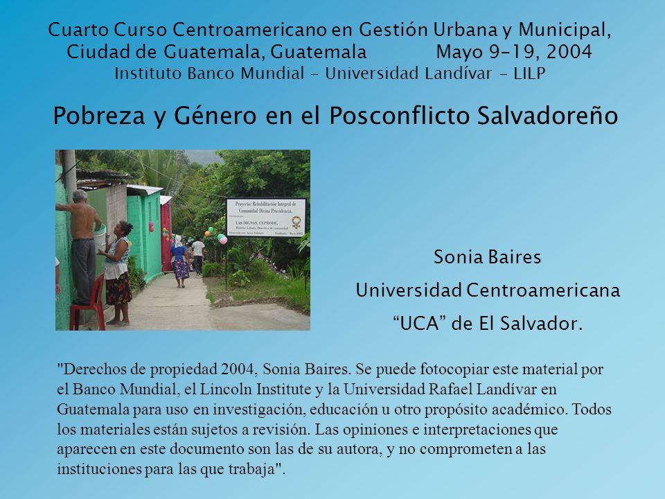 Pobreza y Género en el Posconflicto Salvadoreño Cuarto Curso Centroamericano en Gestión Urbana y Municipal, Ciudad de Guatemala, Guatemala Mayo 9-19,