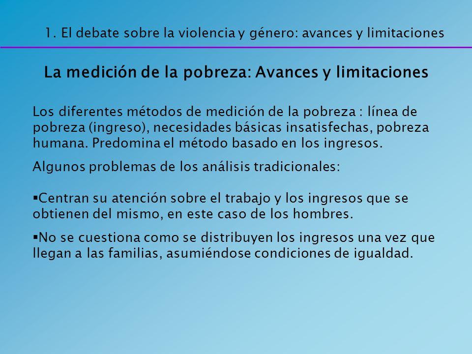 1. El debate sobre la violencia y género: avances y limitaciones La medición de la pobreza: Avances y limitaciones Los diferentes métodos de medición