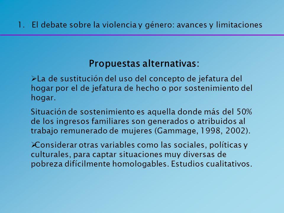 1.El debate sobre la violencia y género: avances y limitaciones Propuestas alternativas: La de sustitución del uso del concepto de jefatura del hogar