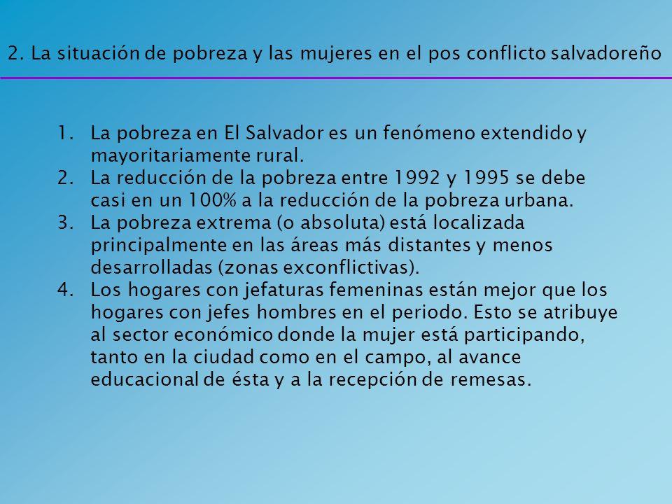 2. La situación de pobreza y las mujeres en el pos conflicto salvadoreño 1.La pobreza en El Salvador es un fenómeno extendido y mayoritariamente rural