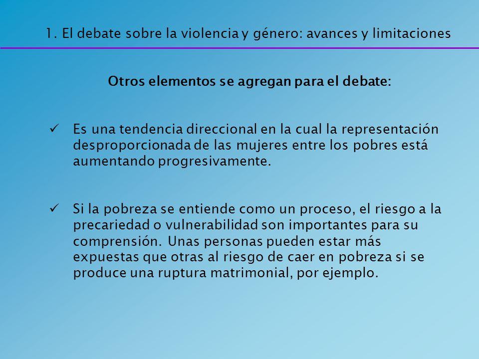 1. El debate sobre la violencia y género: avances y limitaciones Otros elementos se agregan para el debate: Es una tendencia direccional en la cual la