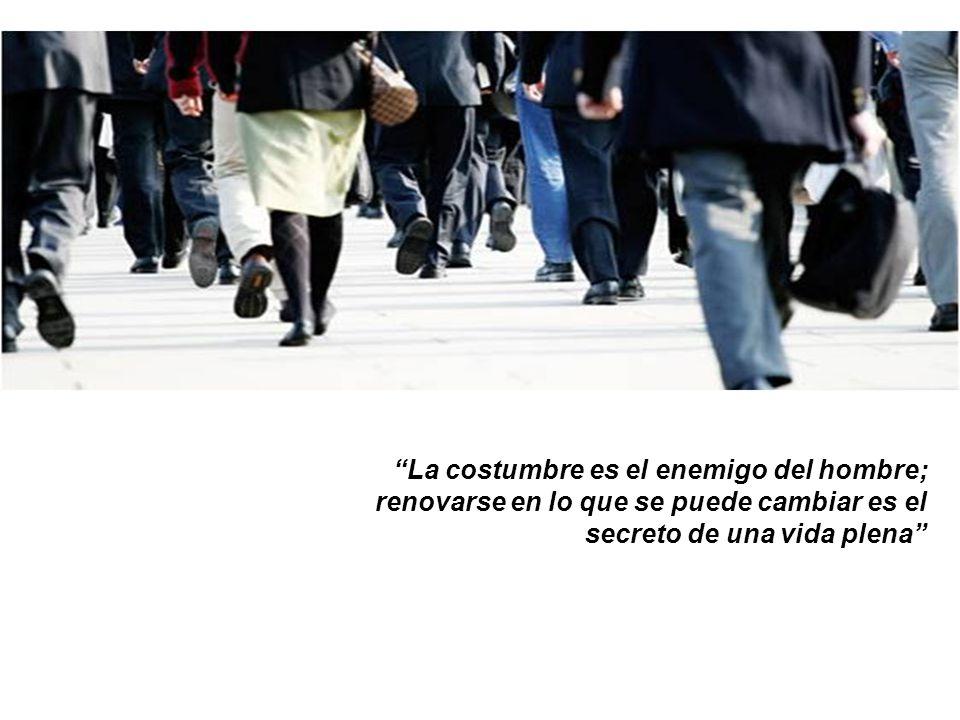 La costumbre es el enemigo del hombre; renovarse en lo que se puede cambiar es el secreto de una vida plena