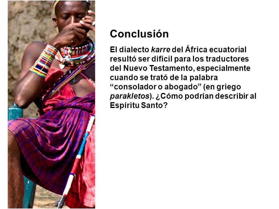 Conclusión El dialecto karre del África ecuatorial resultó ser difícil para los traductores del Nuevo Testamento, especialmente cuando se trató de la