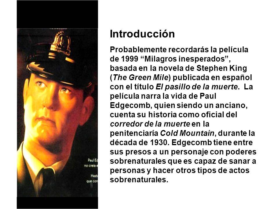 Introducción Probablemente recordarás la película de 1999 Milagros inesperados, basada en la novela de Stephen King (The Green Mile) publicada en espa