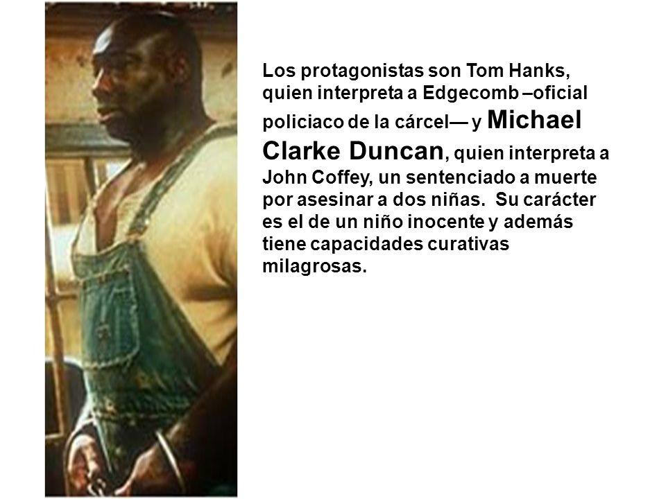 Los protagonistas son Tom Hanks, quien interpreta a Edgecomb –oficial policiaco de la cárcel y Michael Clarke Duncan, quien interpreta a John Coffey,
