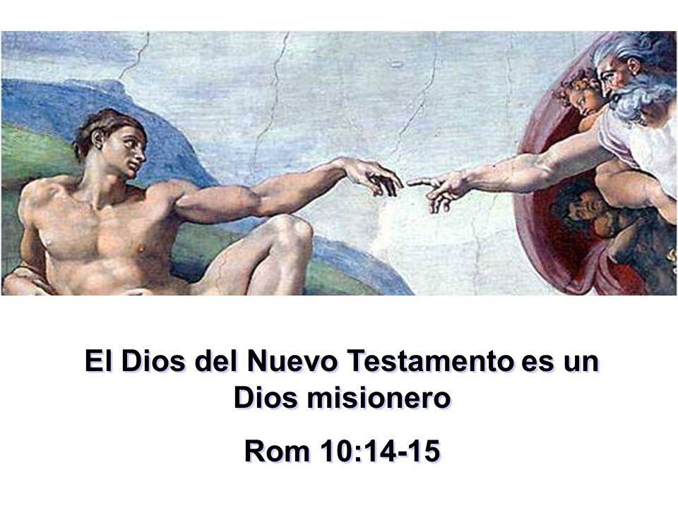 El Dios del Nuevo Testamento es un Dios misionero Rom 10:14-15 El Dios del Nuevo Testamento es un Dios misionero Rom 10:14-15