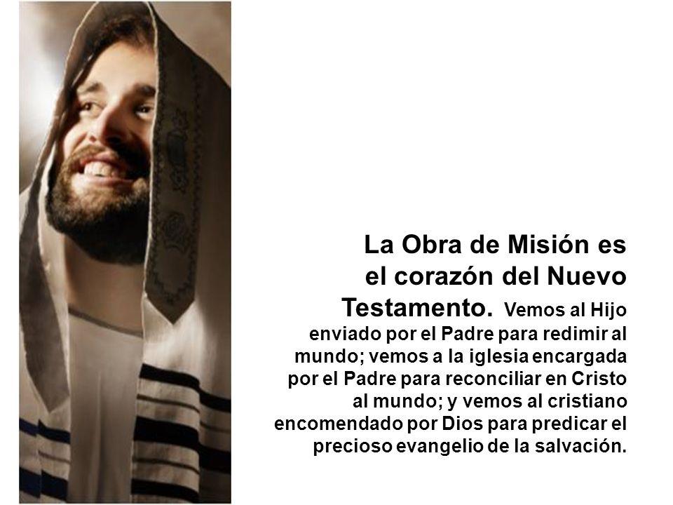 La Obra de Misión es el corazón del Nuevo Testamento.