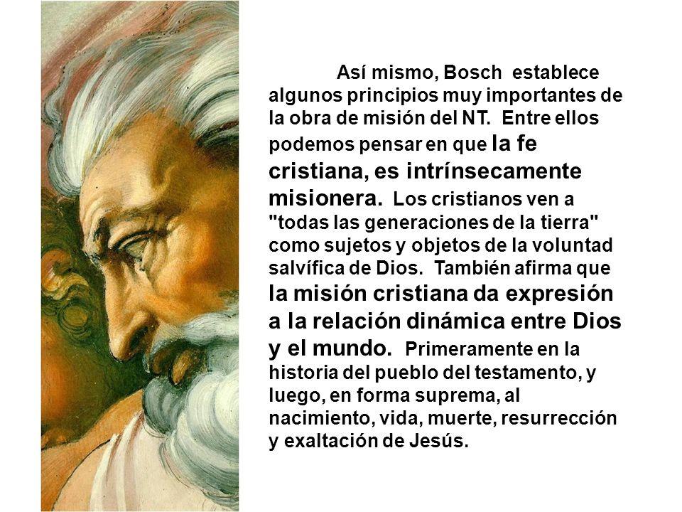 Así mismo, Bosch establece algunos principios muy importantes de la obra de misión del NT.
