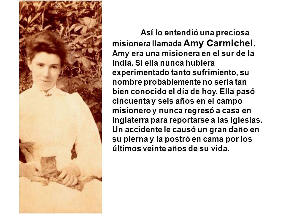Así lo entendió una preciosa misionera llamada Amy Carmichel.