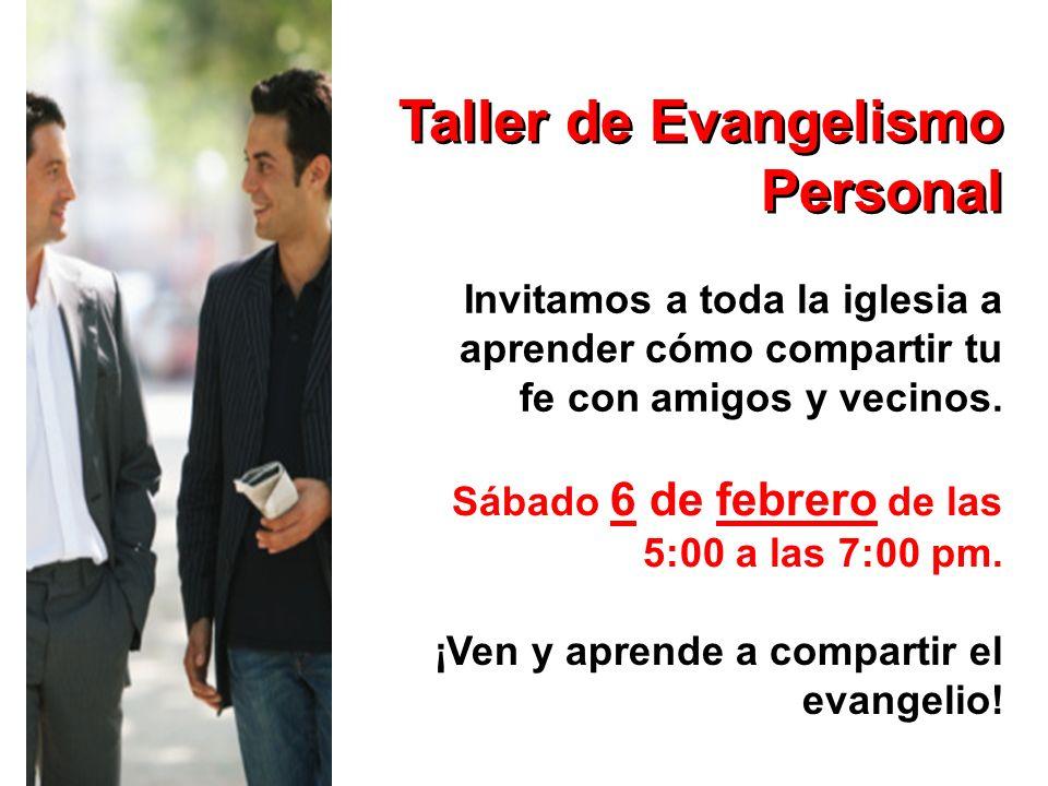 Taller de Evangelismo Personal Invitamos a toda la iglesia a aprender cómo compartir tu fe con amigos y vecinos. ¡Ven y aprende a compartir el evangel
