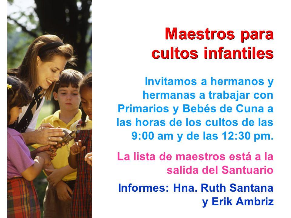 Maestros para cultos infantiles Invitamos a hermanos y hermanas a trabajar con Primarios y Bebés de Cuna a las horas de los cultos de las 9:00 am y de