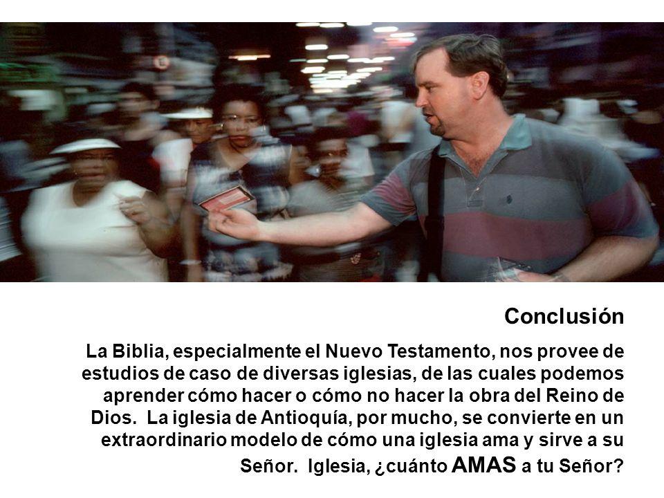 Conclusión La Biblia, especialmente el Nuevo Testamento, nos provee de estudios de caso de diversas iglesias, de las cuales podemos aprender cómo hace