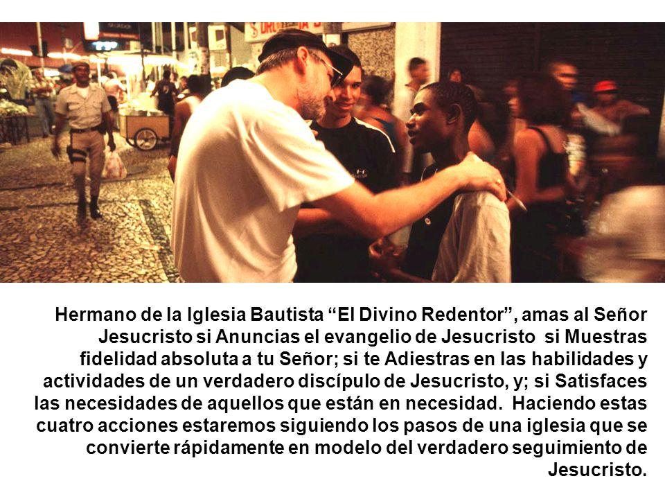 Hermano de la Iglesia Bautista El Divino Redentor, amas al Señor Jesucristo si Anuncias el evangelio de Jesucristo si Muestras fidelidad absoluta a tu