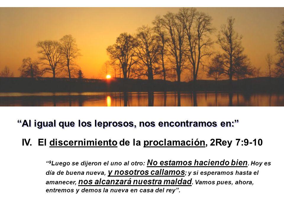 IV. El discernimiento de la proclamación, 2Rey 7:9-10 9 Luego se dijeron el uno al otro: No estamos haciendo bien. Hoy es día de buena nueva, y nosotr