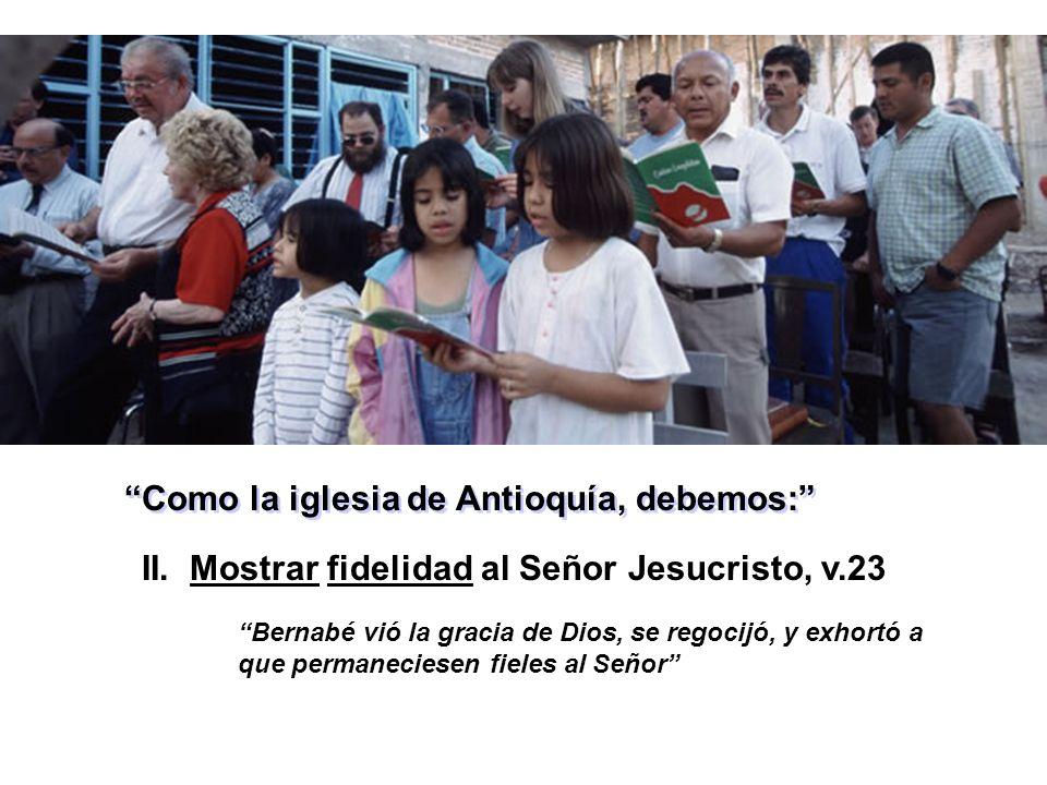 Como la iglesia de Antioquía, debemos: I.Anunciar el evangelio de Jesucristo, v.