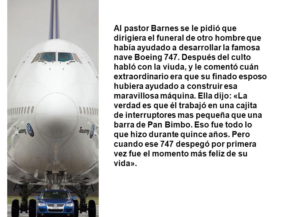 Al pastor Barnes se le pidió que dirigiera el funeral de otro hombre que había ayudado a desarrollar la famosa nave Boeing 747. Después del culto habl