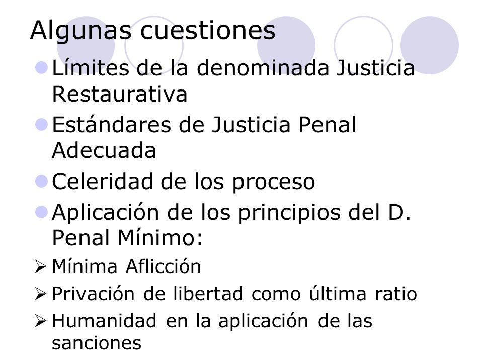 Algunas cuestiones Límites de la denominada Justicia Restaurativa Estándares de Justicia Penal Adecuada Celeridad de los proceso Aplicación de los principios del D.