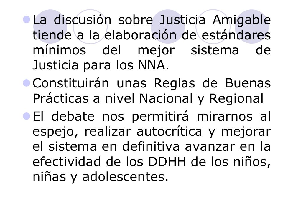 La discusión sobre Justicia Amigable tiende a la elaboración de estándares mínimos del mejor sistema de Justicia para los NNA. Constituirán unas Regla