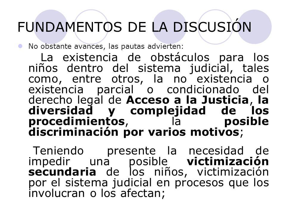 FUNDAMENTOS DE LA DISCUSIÓN No obstante avances, las pautas advierten: La existencia de obstáculos para los niños dentro del sistema judicial, tales c