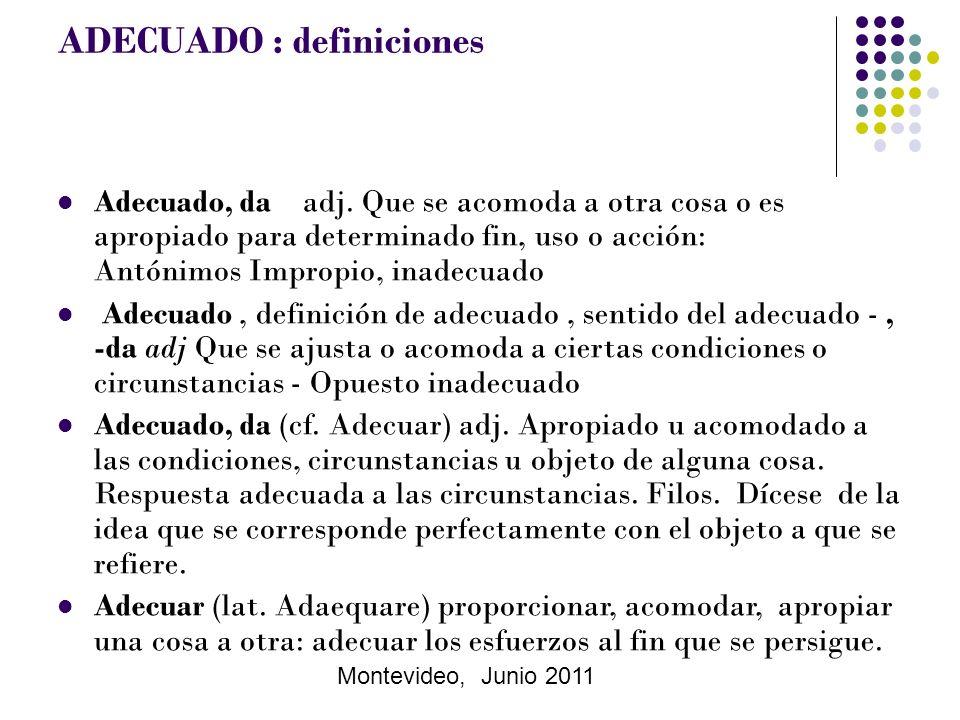 Montevideo, Junio 2011 ADECUADO : definiciones Adecuado, da adj.