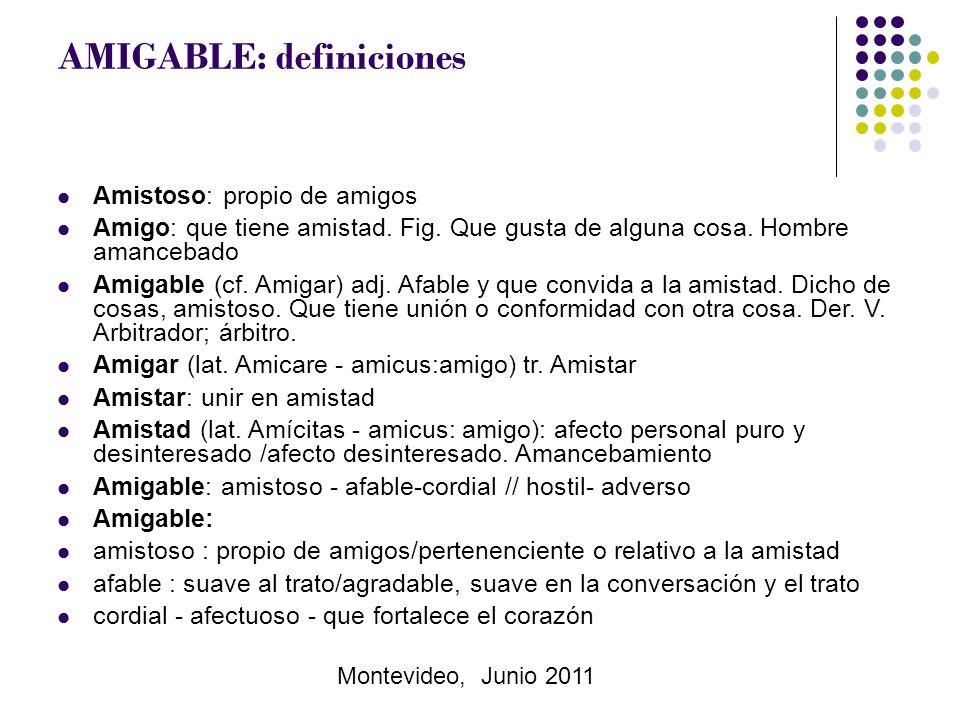 Montevideo, Junio 2011 AMIGABLE: definiciones Amistoso: propio de amigos Amigo: que tiene amistad.