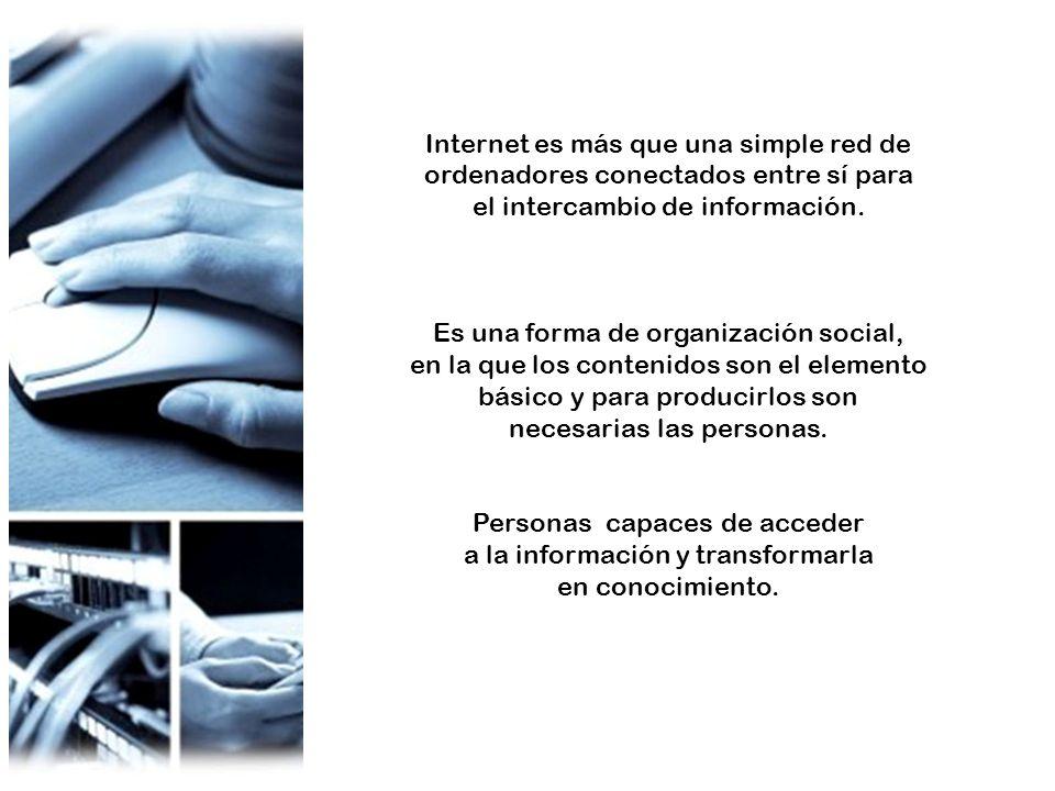 Internet permite además el establecimiento de redes de trabajo cooperativo, que no tienen por qué estar ubicadas en el mismo sitio y la formación de COMUNIDADES VIRTUALES organizadas en torno a un interés común.