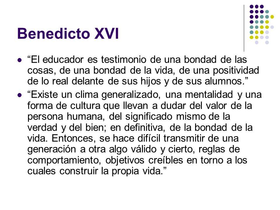 Benedicto XVI El educador es testimonio de una bondad de las cosas, de una bondad de la vida, de una positividad de lo real delante de sus hijos y de