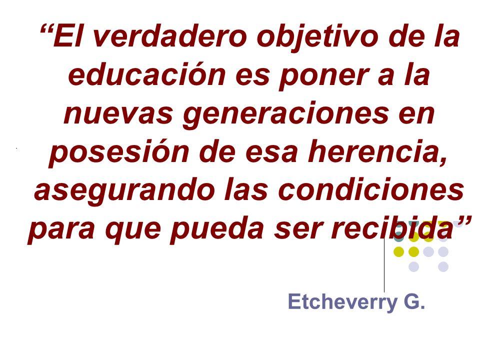 El verdadero objetivo de la educación es poner a la nuevas generaciones en posesión de esa herencia, asegurando las condiciones para que pueda ser rec