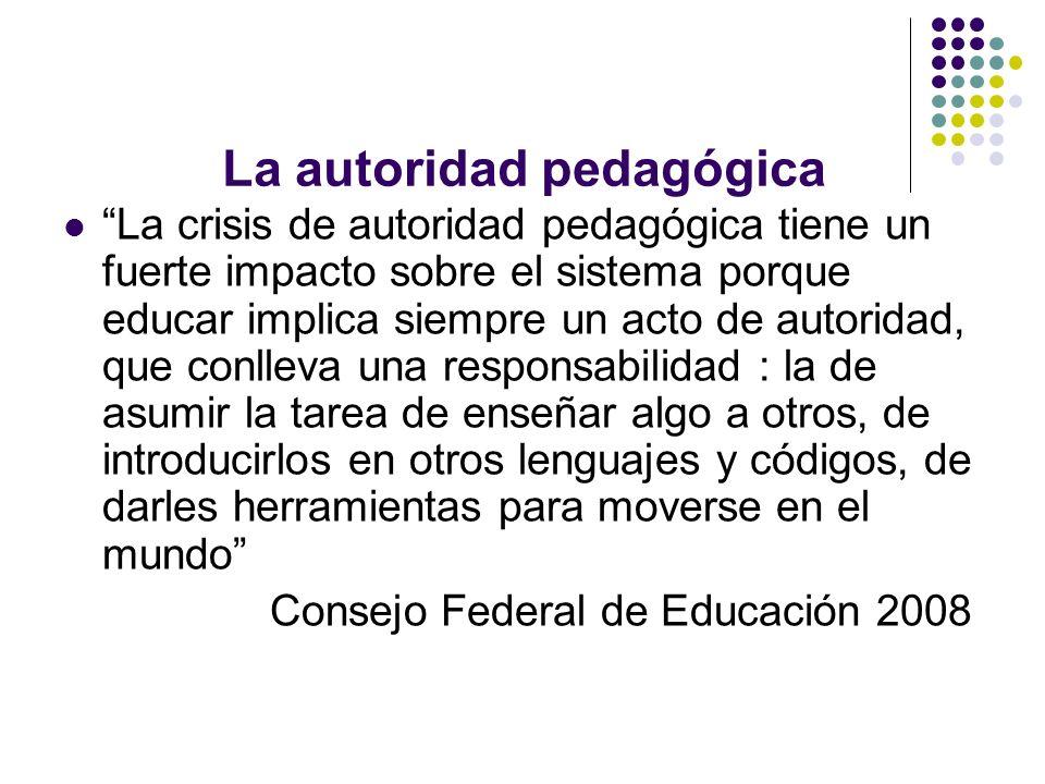 La autoridad pedagógica La crisis de autoridad pedagógica tiene un fuerte impacto sobre el sistema porque educar implica siempre un acto de autoridad,