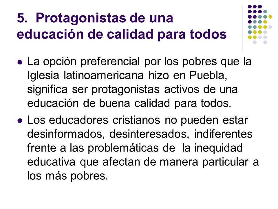 5. Protagonistas de una educación de calidad para todos La opción preferencial por los pobres que la Iglesia latinoamericana hizo en Puebla, significa