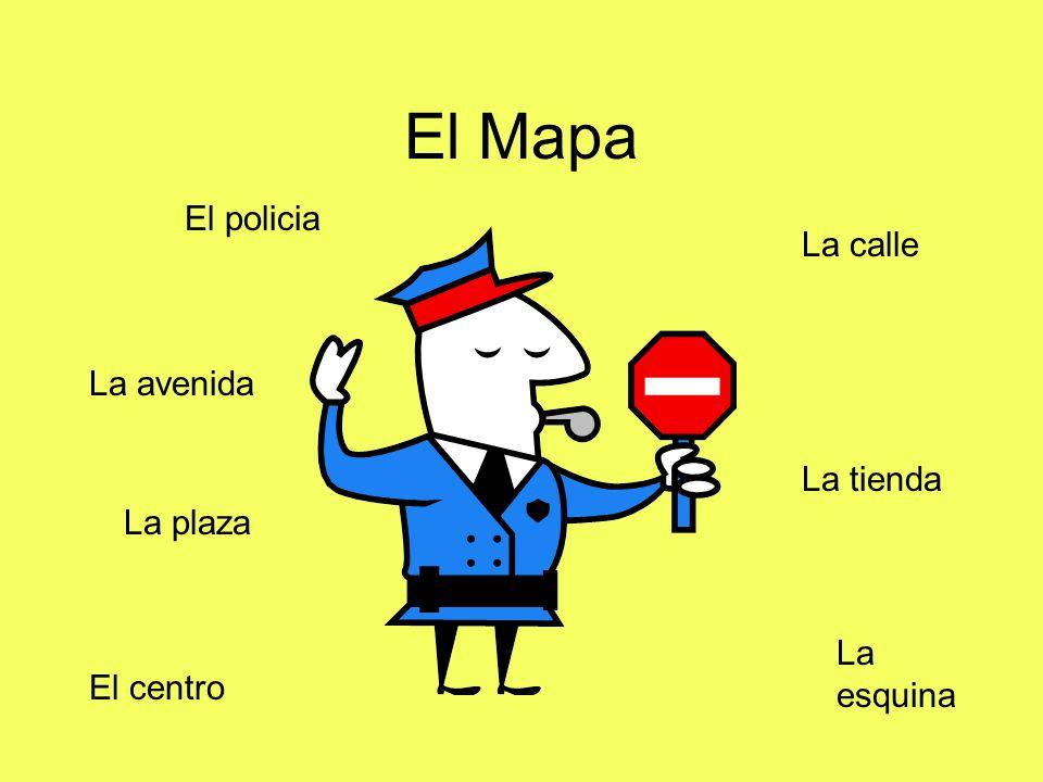 El Mapa El policia La calle La esquina El centro La plaza La tienda La avenida